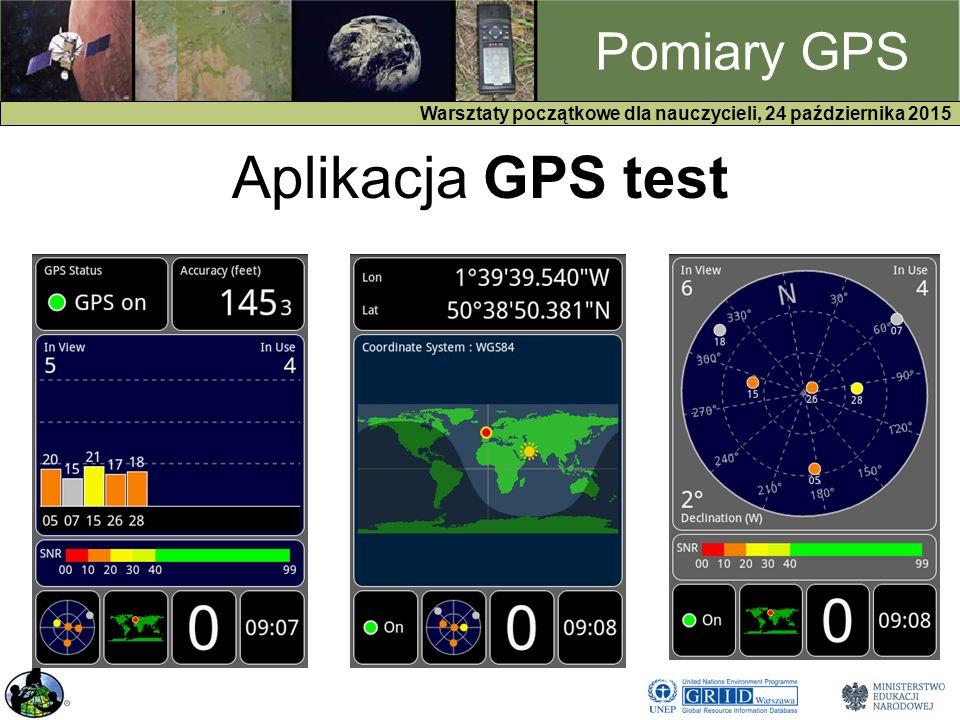 GPS Warsztaty początkowe dla nauczycieli, 24 października 2015 Pomiary GPS Aplikacja GPS test