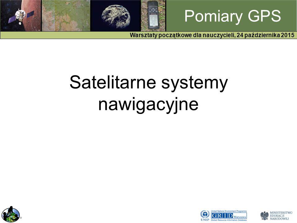 GPS Warsztaty początkowe dla nauczycieli, 24 października 2015 Pomiary GPS Satelitarne systemy nawigacyjne