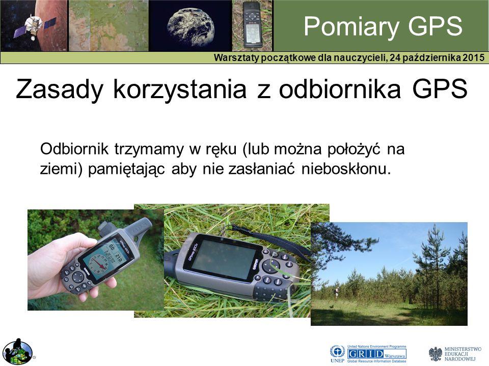 GPS Warsztaty początkowe dla nauczycieli, 24 października 2015 Pomiary GPS Odbiornik trzymamy w ręku (lub można położyć na ziemi) pamiętając aby nie zasłaniać nieboskłonu.