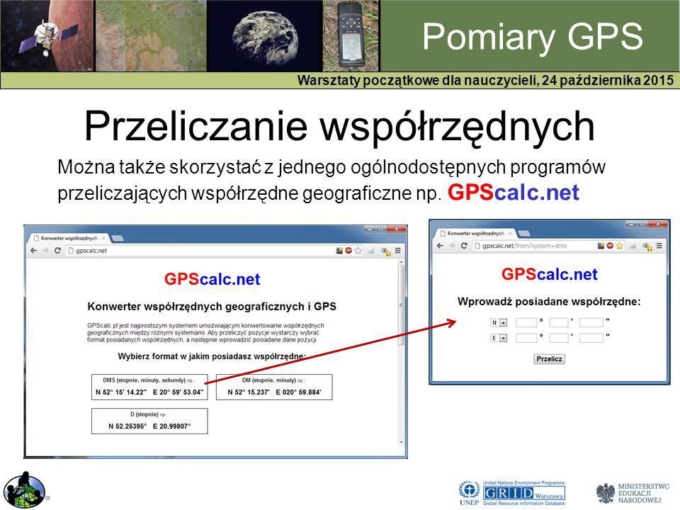 GPS Warsztaty początkowe dla nauczycieli, 24 października 2015 Pomiary GPS Przeliczanie współrzędnych Można także skorzystać z jednego ogólnodostępnych programów przeliczających współrzędne geograficzne np.