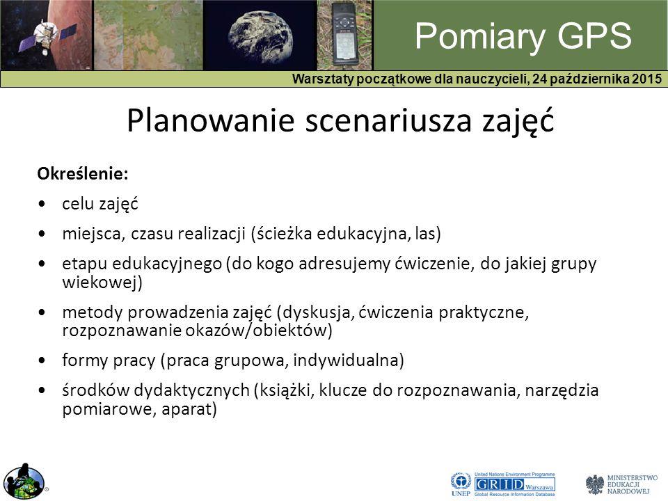 GPS Warsztaty początkowe dla nauczycieli, 24 października 2015 Pomiary GPS Planowanie scenariusza zajęć Określenie: celu zajęć miejsca, czasu realizacji (ścieżka edukacyjna, las) etapu edukacyjnego (do kogo adresujemy ćwiczenie, do jakiej grupy wiekowej) metody prowadzenia zajęć (dyskusja, ćwiczenia praktyczne, rozpoznawanie okazów/obiektów) formy pracy (praca grupowa, indywidualna) środków dydaktycznych (książki, klucze do rozpoznawania, narzędzia pomiarowe, aparat)