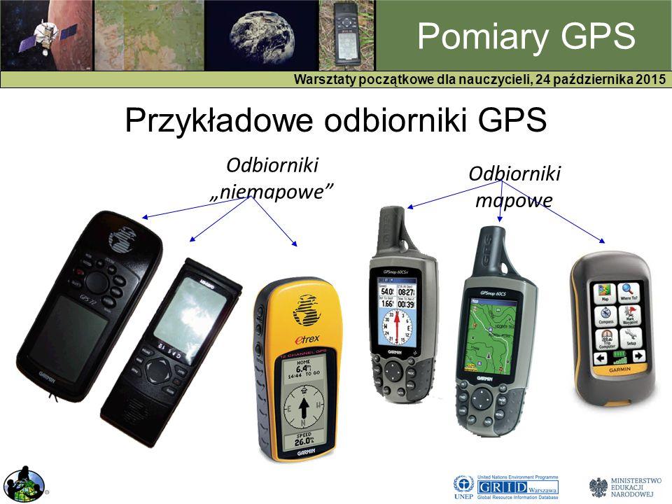 """GPS Warsztaty początkowe dla nauczycieli, 24 października 2015 Pomiary GPS Przykładowe odbiorniki GPS Odbiorniki mapowe Odbiorniki """"niemapowe"""
