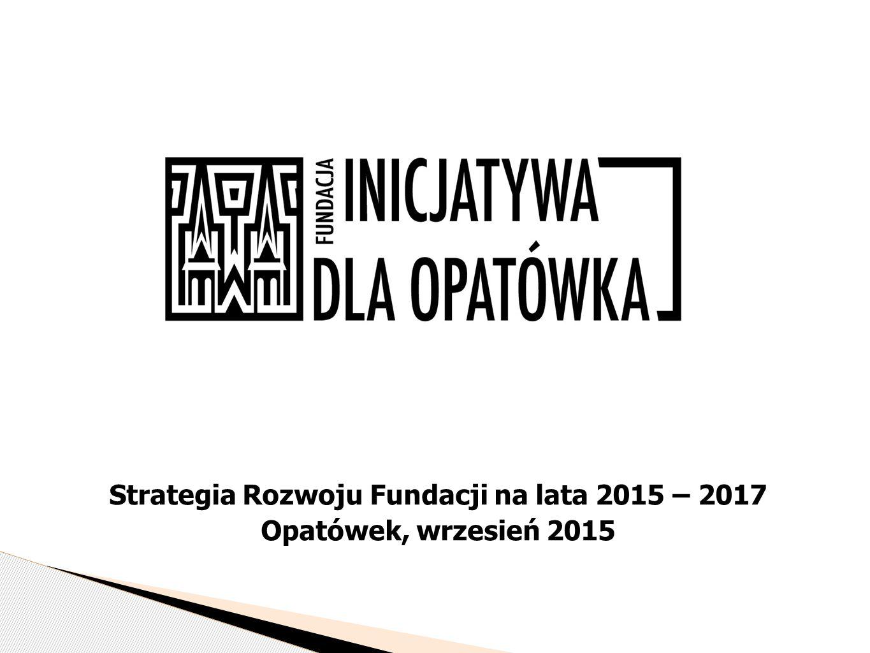 Strategia Rozwoju Fundacji na lata 2015 – 2017 Opatówek, wrzesień 2015