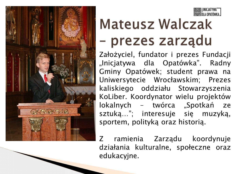 """Mateusz Walczak – prezes zarządu Założyciel, fundator i prezes Fundacji """"Inicjatywa dla Opatówka"""". Radny Gminy Opatówek; student prawa na Uniwersyteci"""