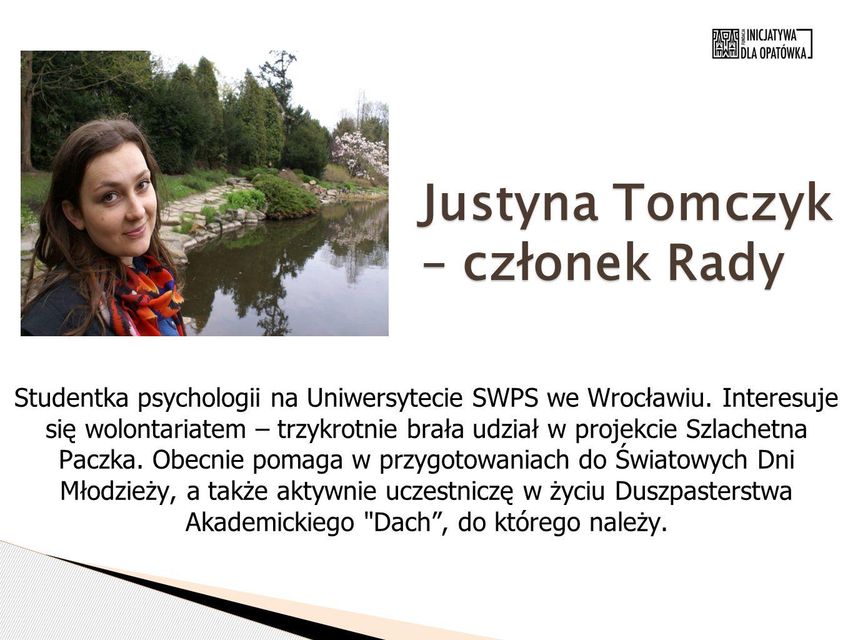 Justyna Tomczyk – członek Rady Studentka psychologii na Uniwersytecie SWPS we Wrocławiu. Interesuje się wolontariatem – trzykrotnie brała udział w pro