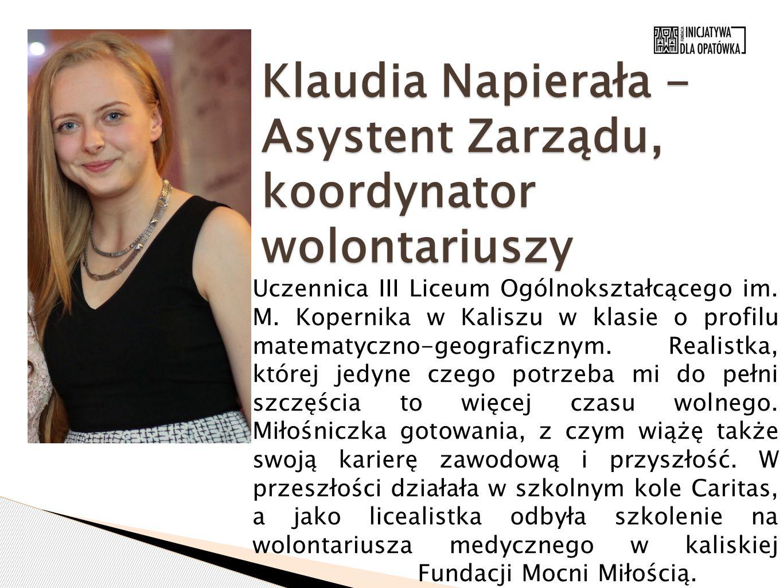 Klaudia Napierała - Asystent Zarządu, koordynator wolontariuszy Uczennica III Liceum Ogólnokształcącego im. M. Kopernika w Kaliszu w klasie o profilu