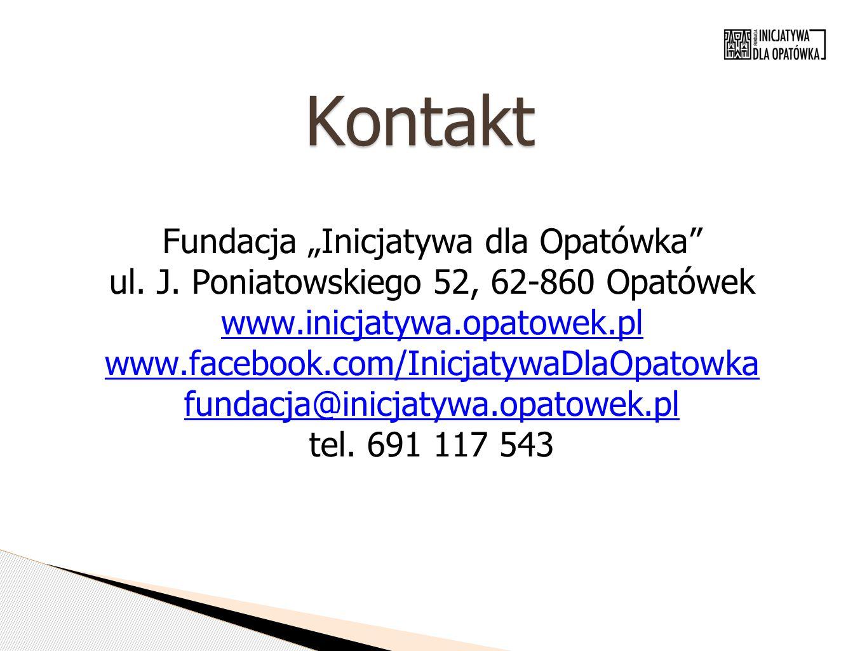 """Kontakt Fundacja """"Inicjatywa dla Opatówka"""" ul. J. Poniatowskiego 52, 62-860 Opatówek www.inicjatywa.opatowek.pl www.facebook.com/InicjatywaDlaOpatowka"""