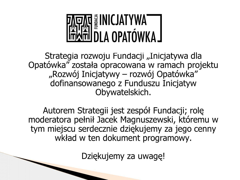"""Strategia rozwoju Fundacji """"Inicjatywa dla Opatówka została opracowana w ramach projektu """"Rozwój Inicjatywy – rozwój Opatówka dofinansowanego z Funduszu Inicjatyw Obywatelskich."""