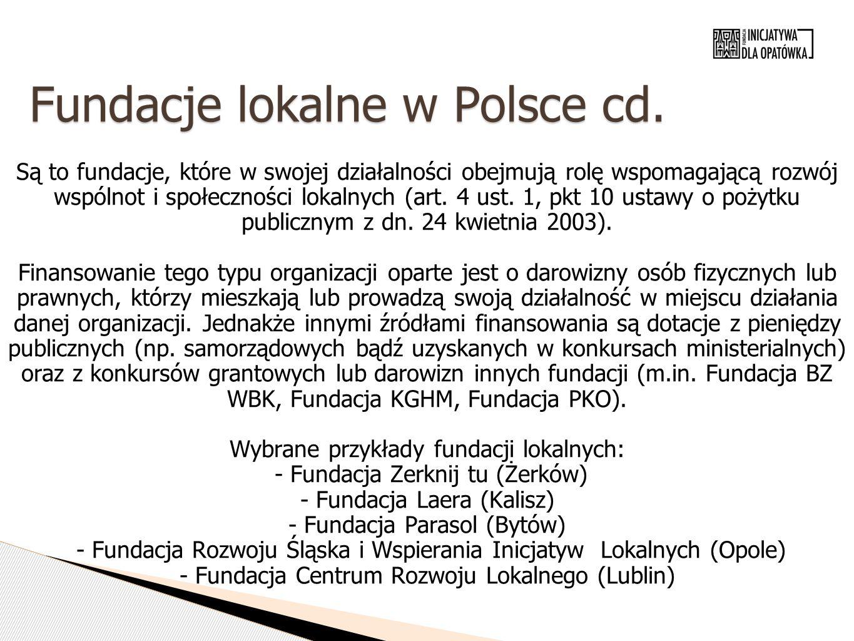 Fundacje lokalne w Polsce cd. Są to fundacje, które w swojej działalności obejmują rolę wspomagającą rozwój wspólnot i społeczności lokalnych (art. 4