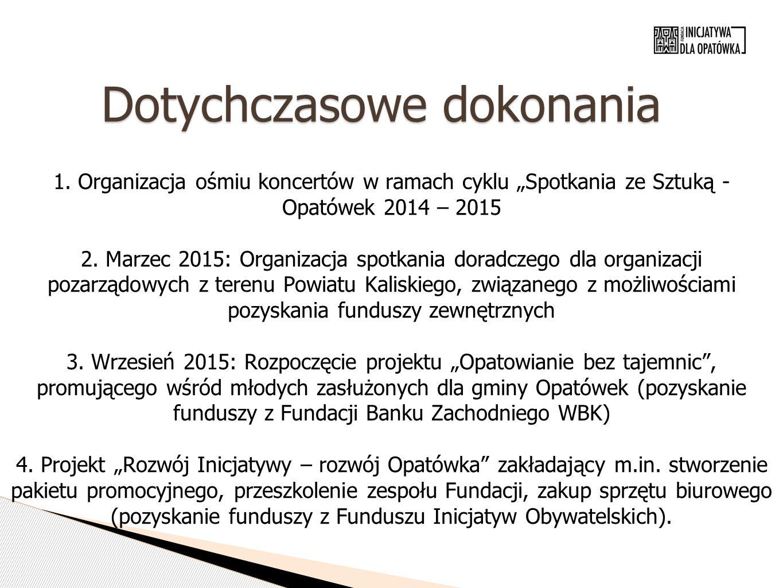 """Dotychczasowe dokonania 1. Organizacja ośmiu koncertów w ramach cyklu """"Spotkania ze Sztuką - Opatówek 2014 – 2015 2. Marzec 2015: Organizacja spotkani"""