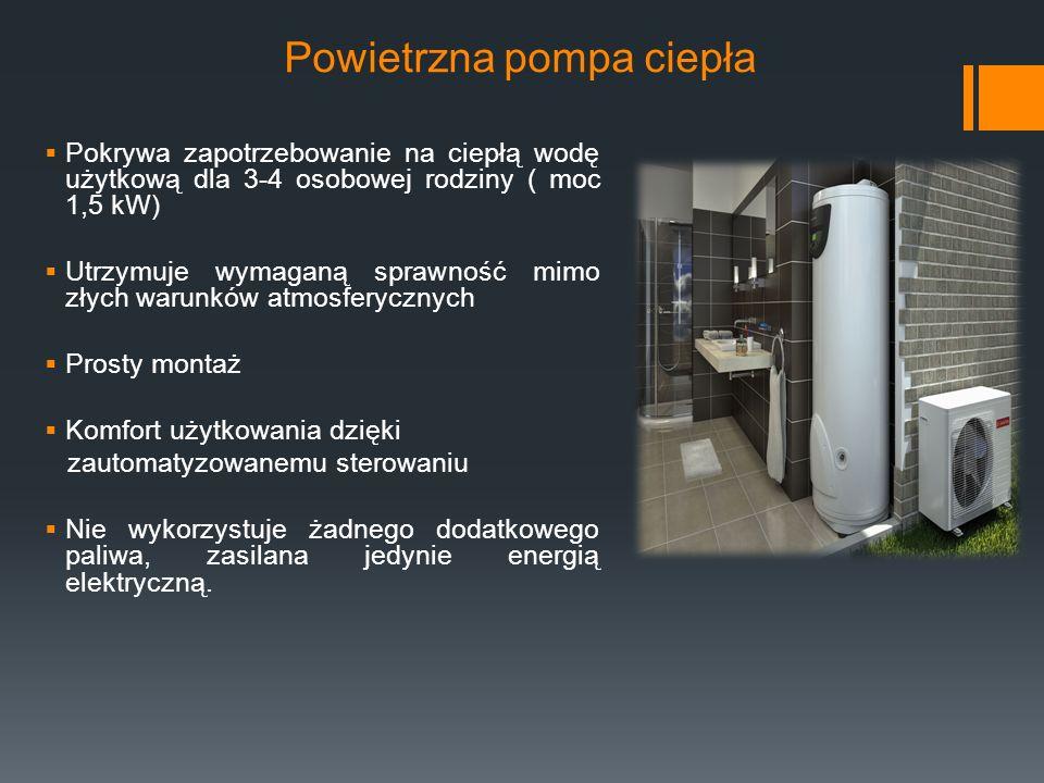 Powietrzna pompa ciepła  Pokrywa zapotrzebowanie na ciepłą wodę użytkową dla 3-4 osobowej rodziny ( moc 1,5 kW)  Utrzymuje wymaganą sprawność mimo złych warunków atmosferycznych  Prosty montaż  Komfort użytkowania dzięki zautomatyzowanemu sterowaniu  Nie wykorzystuje żadnego dodatkowego paliwa, zasilana jedynie energią elektryczną.
