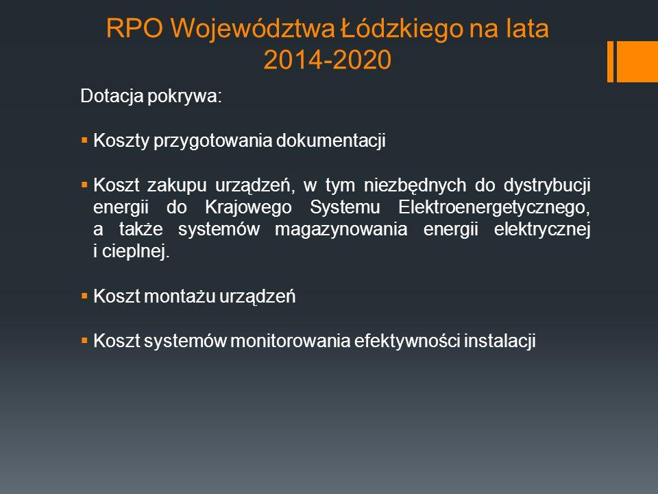 RPO Województwa Łódzkiego na lata 2014-2020 Dotacja pokrywa:  Koszty przygotowania dokumentacji  Koszt zakupu urządzeń, w tym niezbędnych do dystrybucji energii do Krajowego Systemu Elektroenergetycznego, a także systemów magazynowania energii elektrycznej i cieplnej.