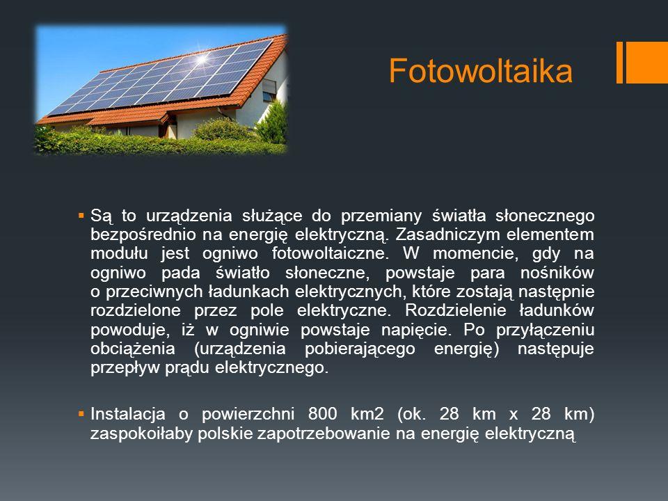 Fotowoltaika  Są to urządzenia służące do przemiany światła słonecznego bezpośrednio na energię elektryczną.