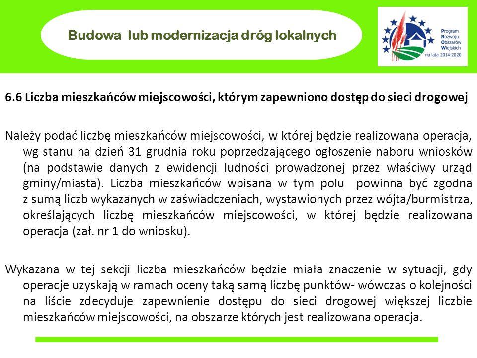 Budowa lub modernizacja dróg lokalnych 6.6 Liczba mieszkańców miejscowości, którym zapewniono dostęp do sieci drogowej Należy podać liczbę mieszkańców