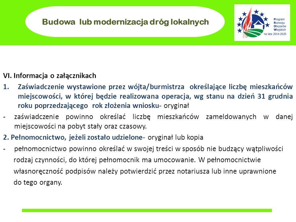 Budowa lub modernizacja dróg lokalnych VI. Informacja o załącznikach 1.Zaświadczenie wystawione przez wójta/burmistrza określające liczbę mieszkańców
