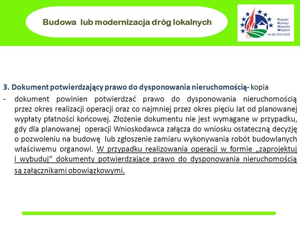 Budowa lub modernizacja dróg lokalnych 3. Dokument potwierdzający prawo do dysponowania nieruchomością- kopia -dokument powinien potwierdzać prawo do