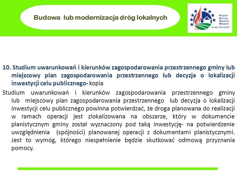 Budowa lub modernizacja dróg lokalnych 10. Studium uwarunkowań i kierunków zagospodarowania przestrzennego gminy lub miejscowy plan zagospodarowania p