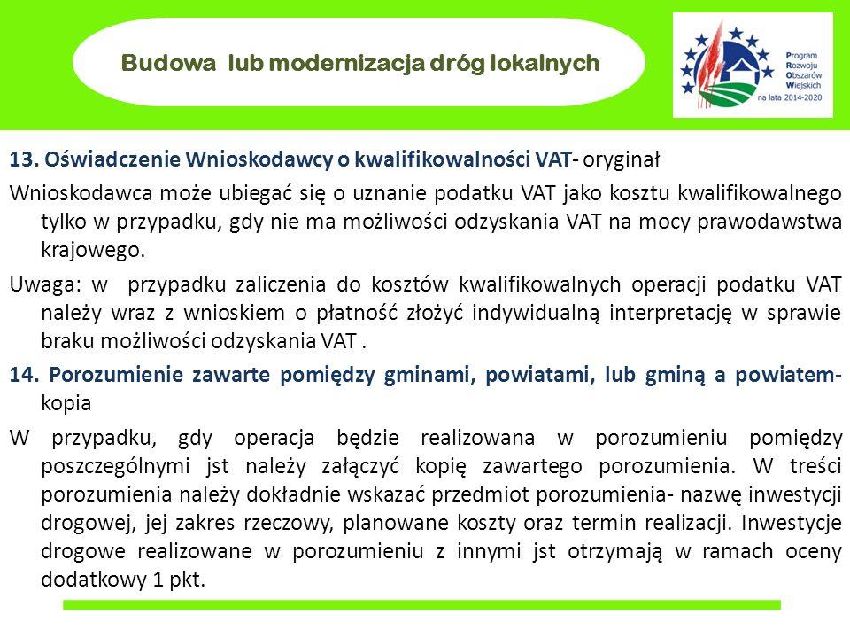 Budowa lub modernizacja dróg lokalnych 13. Oświadczenie Wnioskodawcy o kwalifikowalności VAT- oryginał Wnioskodawca może ubiegać się o uznanie podatku