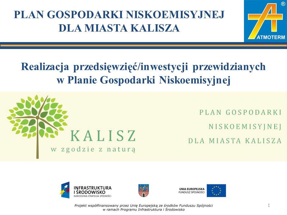 PLAN GOSPODARKI NISKOEMISYJNEJ DLA MIASTA KALISZA Realizacja przedsięwzięć/inwestycji przewidzianych w Planie Gospodarki Niskoemisyjnej 1
