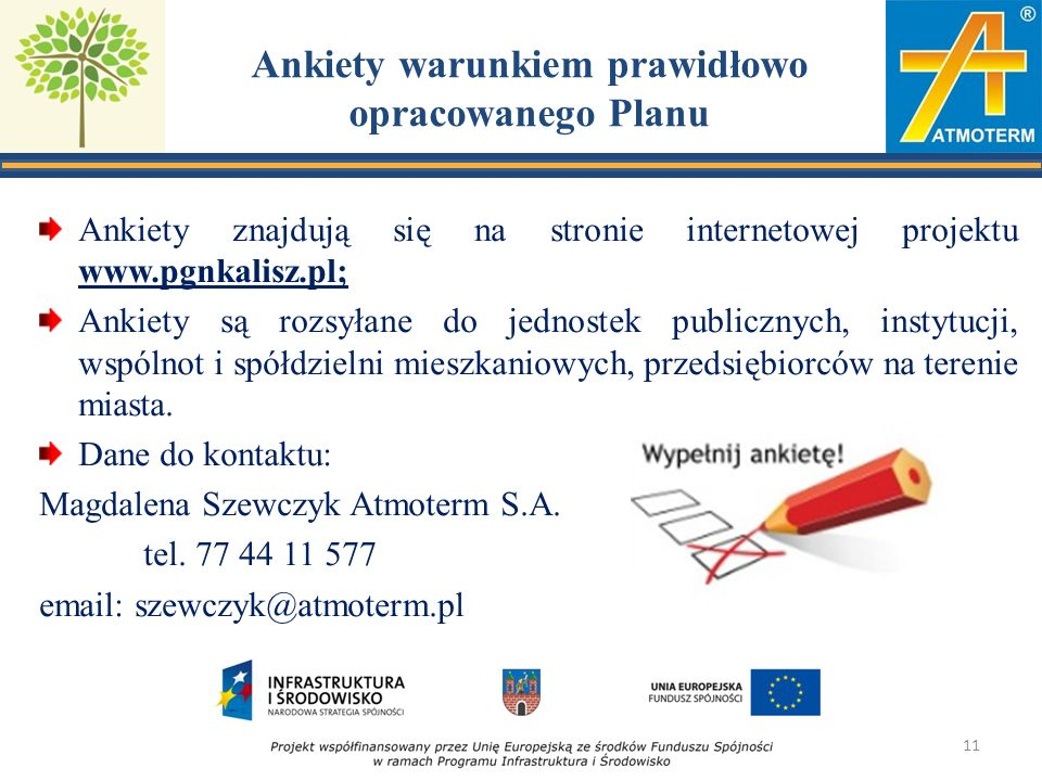 Ankiety warunkiem prawidłowo opracowanego Planu Ankiety znajdują się na stronie internetowej projektu www.pgnkalisz.pl; Ankiety są rozsyłane do jednostek publicznych, instytucji, wspólnot i spółdzielni mieszkaniowych, przedsiębiorców na terenie miasta.
