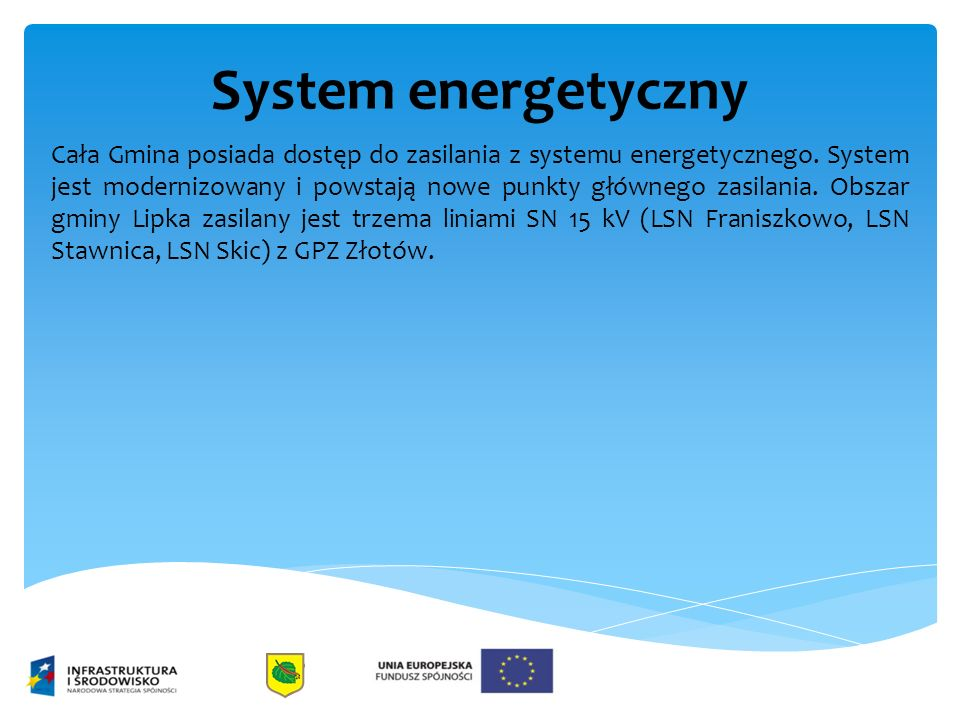 System energetyczny Cała Gmina posiada dostęp do zasilania z systemu energetycznego. System jest modernizowany i powstają nowe punkty głównego zasilan