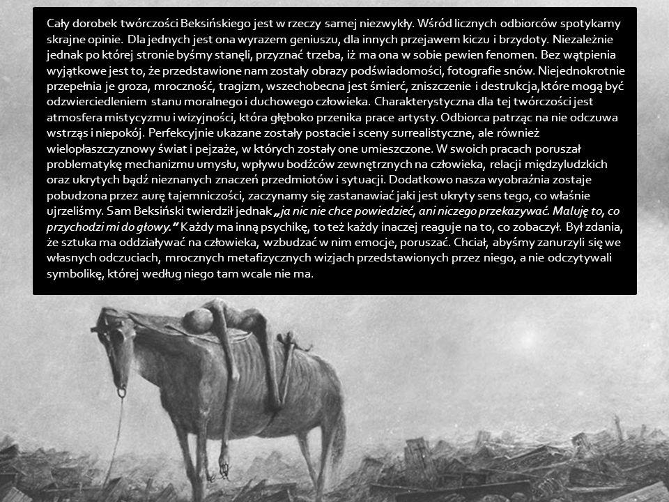 Cały dorobek twórczości Beksińskiego jest w rzeczy samej niezwykły. Wśród licznych odbiorców spotykamy skrajne opinie. Dla jednych jest ona wyrazem ge