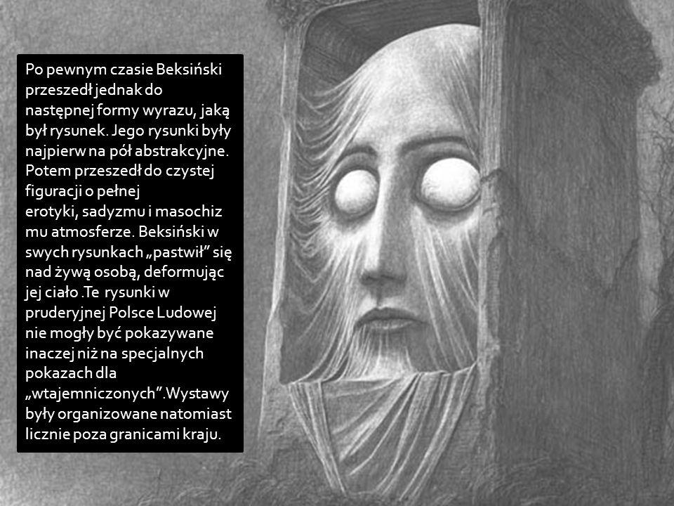 Po pewnym czasie Beksiński przeszedł jednak do następnej formy wyrazu, jaką był rysunek. Jego rysunki były najpierw na pół abstrakcyjne. Potem przesze