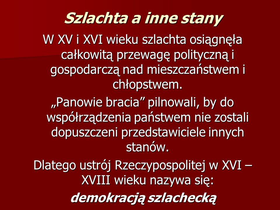 Szlachta a inne stany W XV i XVI wieku szlachta osiągnęła całkowitą przewagę polityczną i gospodarczą nad mieszczaństwem i chłopstwem.