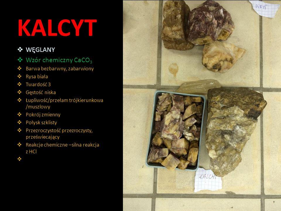 KALCYT  WĘGLANY  Wzór chemiczny CaCO 3  Barwa bezbarwny, zabarwiony  Rysa biała  Twardość 3  Gęstość niska  Łupliwość/przełam trójkierunkowa /m