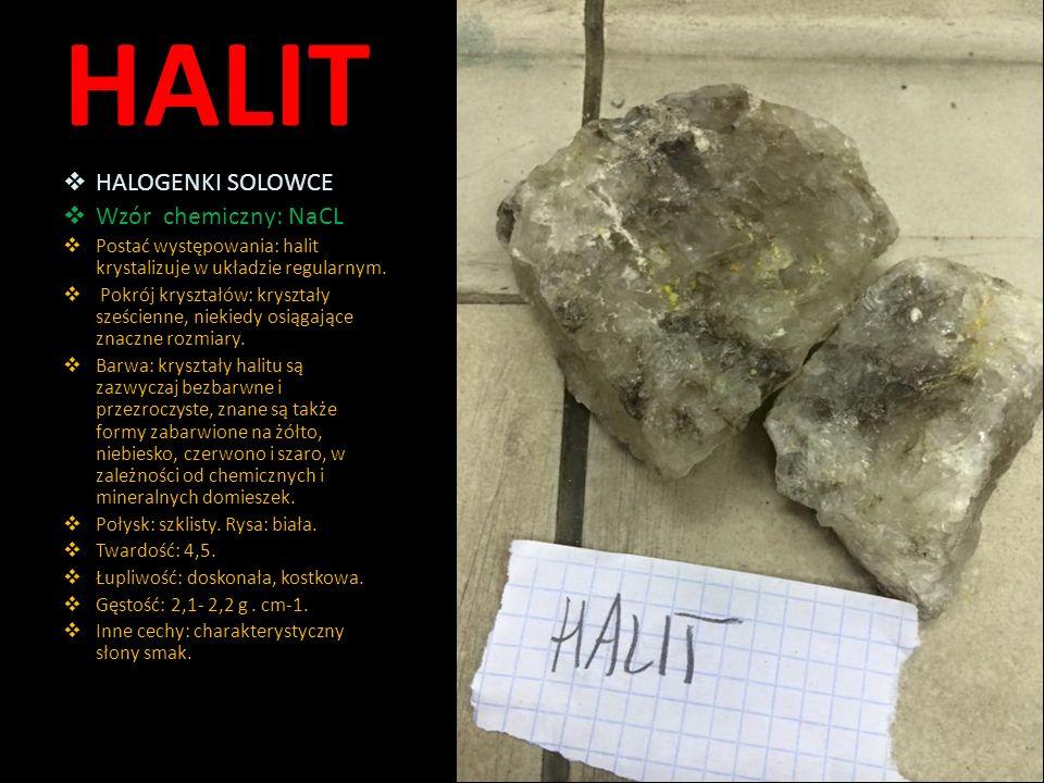 HALIT  HALOGENKI SOLOWCE  Wzór chemiczny: NaCL  Postać występowania: halit krystalizuje w układzie regularnym.  Pokrój kryształów: kryształy sześc