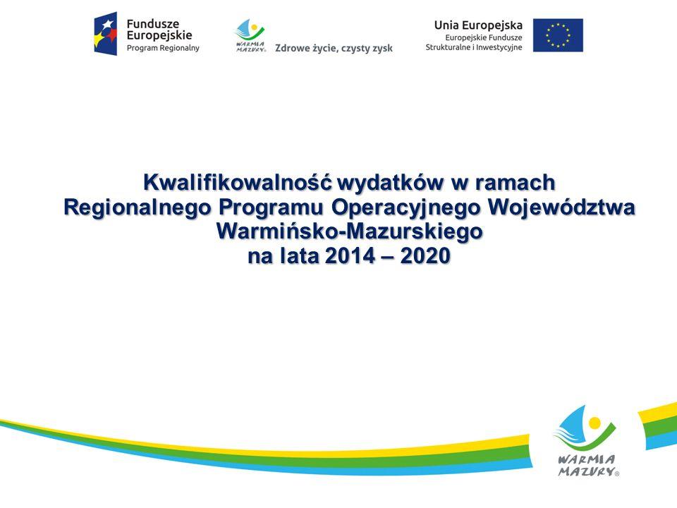Kwalifikowalność wydatków w ramach Regionalnego Programu Operacyjnego Województwa Warmińsko-Mazurskiego na lata 2014 – 2020