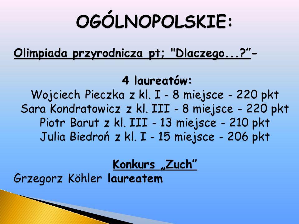 OGÓLNOPOLSKIE: Olimpiada przyrodnicza pt; Dlaczego... - 4 laureatów: 4 laureatów: Wojciech Pieczka z kl.
