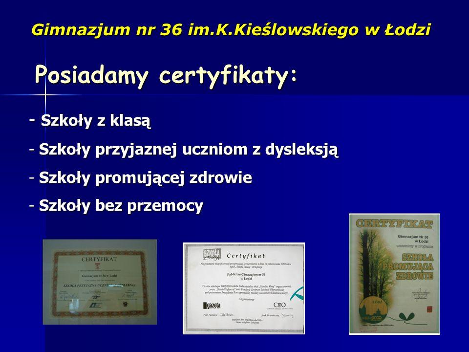 Gimnazjum nr 36 im.K.Kieślowskiego w Łodzi - Szkoły z klasą - Szkoły przyjaznej uczniom z dysleksją - Szkoły promującej zdrowie - Szkoły bez przemocy Posiadamy certyfikaty: