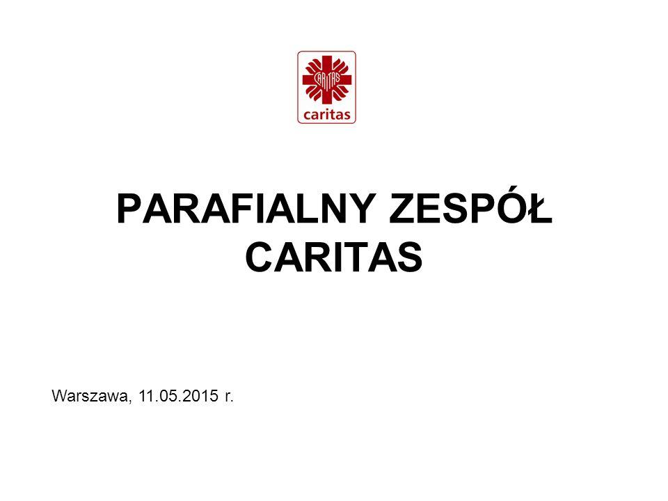 PARAFIALNY ZESPÓŁ CARITAS Warszawa, 11.05.2015 r.