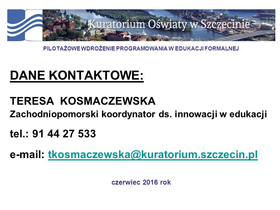 PILOTAŻOWE WDROŻENIE PROGRAMOWANIA W EDUKACJI FORMALNEJ DANE KONTAKTOWE: TERESA KOSMACZEWSKA Zachodniopomorski koordynator ds.