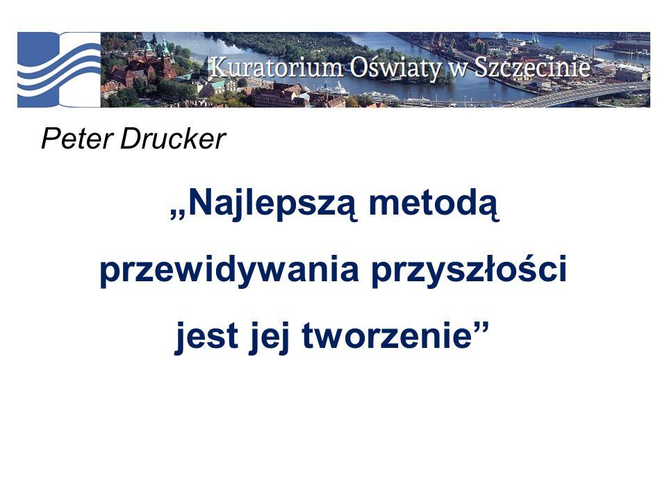 """Peter Drucker """"Najlepszą metodą przewidywania przyszłości jest jej tworzenie"""