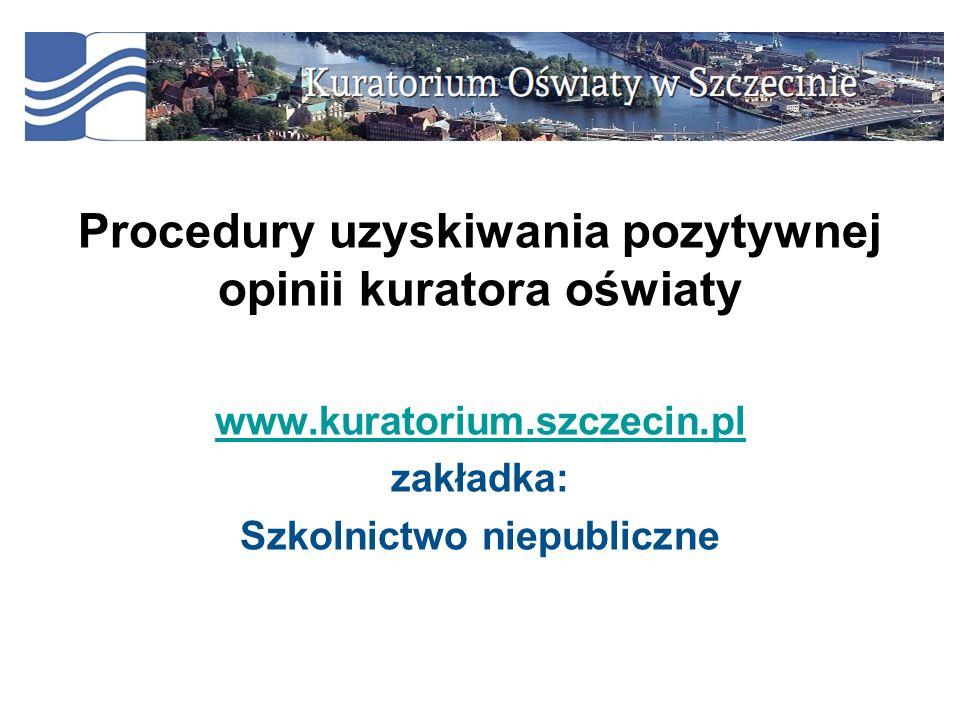 21 Procedury uzyskiwania pozytywnej opinii kuratora oświaty www.kuratorium.szczecin.pl zakładka: Szkolnictwo niepubliczne