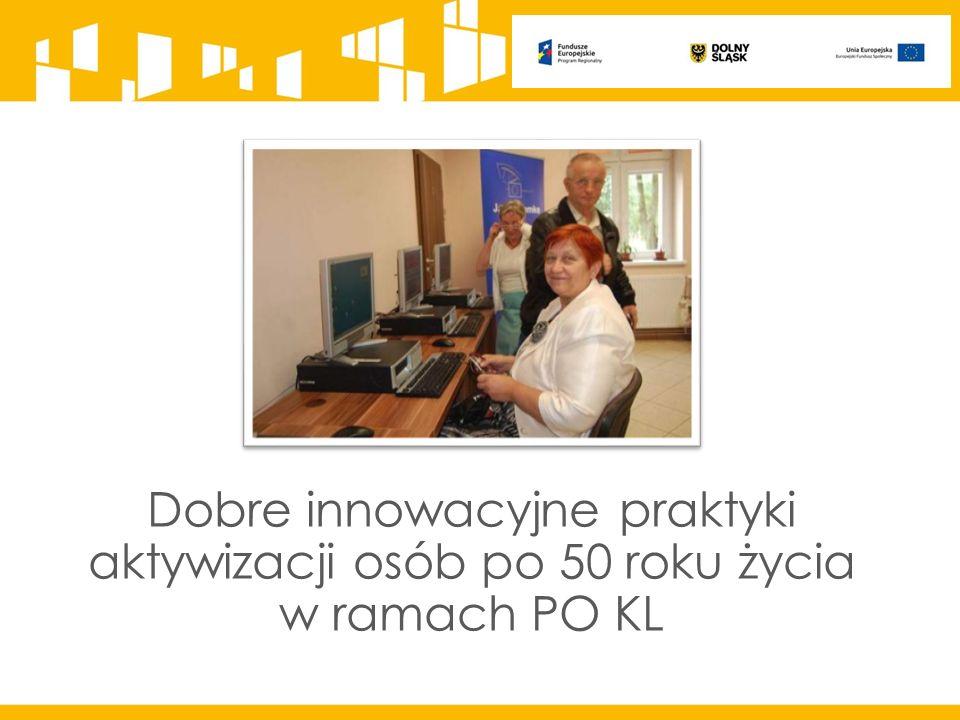 Dobre innowacyjne praktyki aktywizacji osób po 50 roku życia w ramach PO KL
