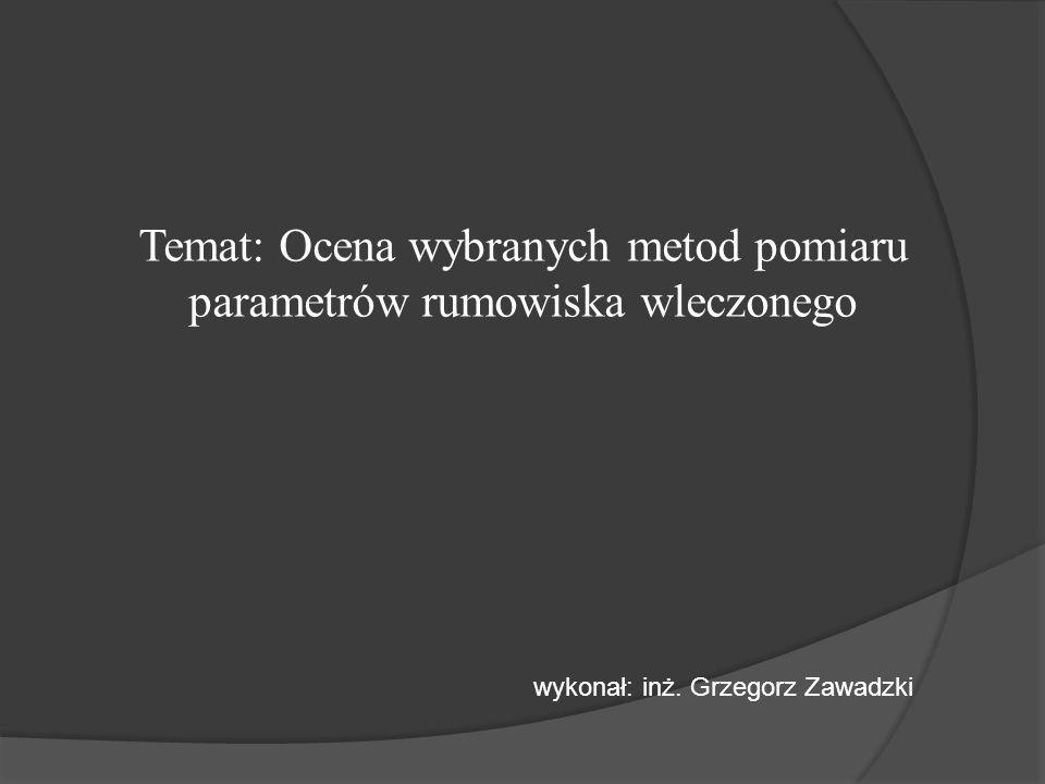 Temat: Ocena wybranych metod pomiaru parametrów rumowiska wleczonego wykonał: inż.