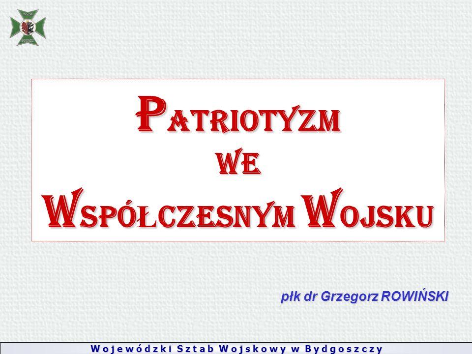 P ATRIOTYZM WE W SPÓ Ł CZESNYM W OJSKU płk dr Grzegorz ROWIŃSKI