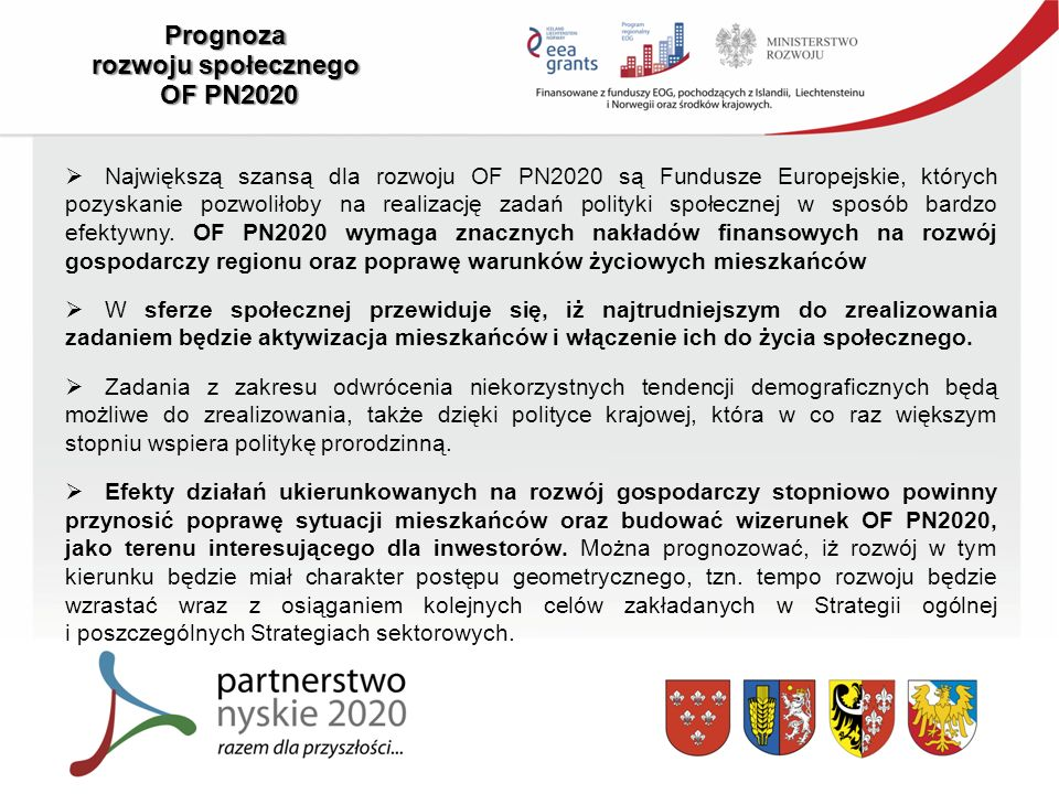 Prognoza rozwoju społecznego OF PN2020  Największą szansą dla rozwoju OF PN2020 są Fundusze Europejskie, których pozyskanie pozwoliłoby na realizację zadań polityki społecznej w sposób bardzo efektywny.