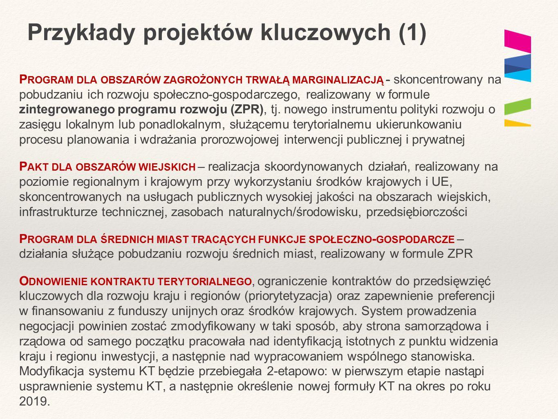 Przykłady projektów kluczowych (1) P ROGRAM DLA OBSZARÓW ZAGROŻONYCH TRWAŁĄ MARGINALIZACJĄ - skoncentrowany na pobudzaniu ich rozwoju społeczno-gospodarczego, realizowany w formule zintegrowanego programu rozwoju (ZPR), tj.