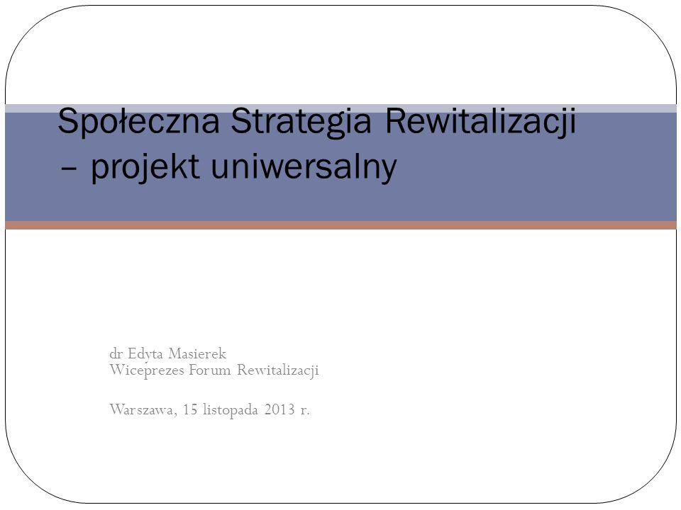 dr Edyta Masierek Wiceprezes Forum Rewitalizacji Warszawa, 15 listopada 2013 r.