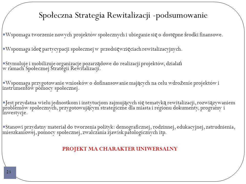 Społeczna Strategia Rewitalizacji -podsumowanie Wspomaga tworzenie nowych projektów społecznych i ubieganie si ę o dost ę pne ś rodki finansowe.