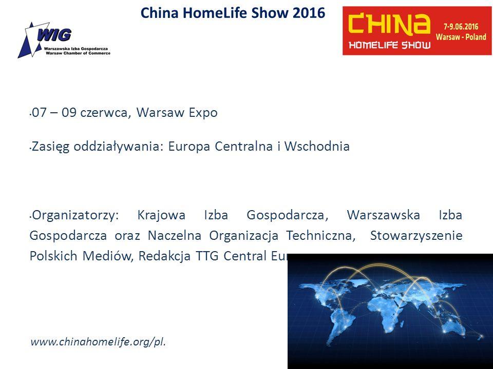 China HomeLife Show 2016 07 – 09 czerwca, Warsaw Expo Zasięg oddziaływania: Europa Centralna i Wschodnia Organizatorzy: Krajowa Izba Gospodarcza, Wars