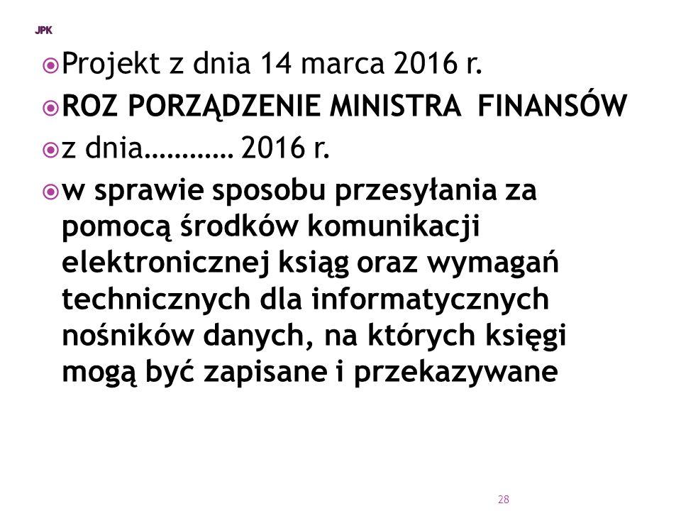  Projekt z dnia 14 marca 2016 r. ROZ PORZĄDZENIE MINISTRA FINANSÓW  z dnia………… 2016 r.