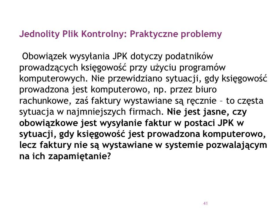 41 Jednolity Plik Kontrolny: Praktyczne problemy Obowiązek wysyłania JPK dotyczy podatników prowadzących księgowość przy użyciu programów komputerowych.