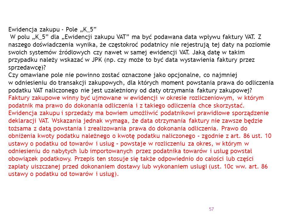 """57 Ewidencja zakupu - Pole """"K_5 W polu """"K_5 dla """"Ewidencji zakupu VAT ma być podawana data wpływu faktury VAT."""