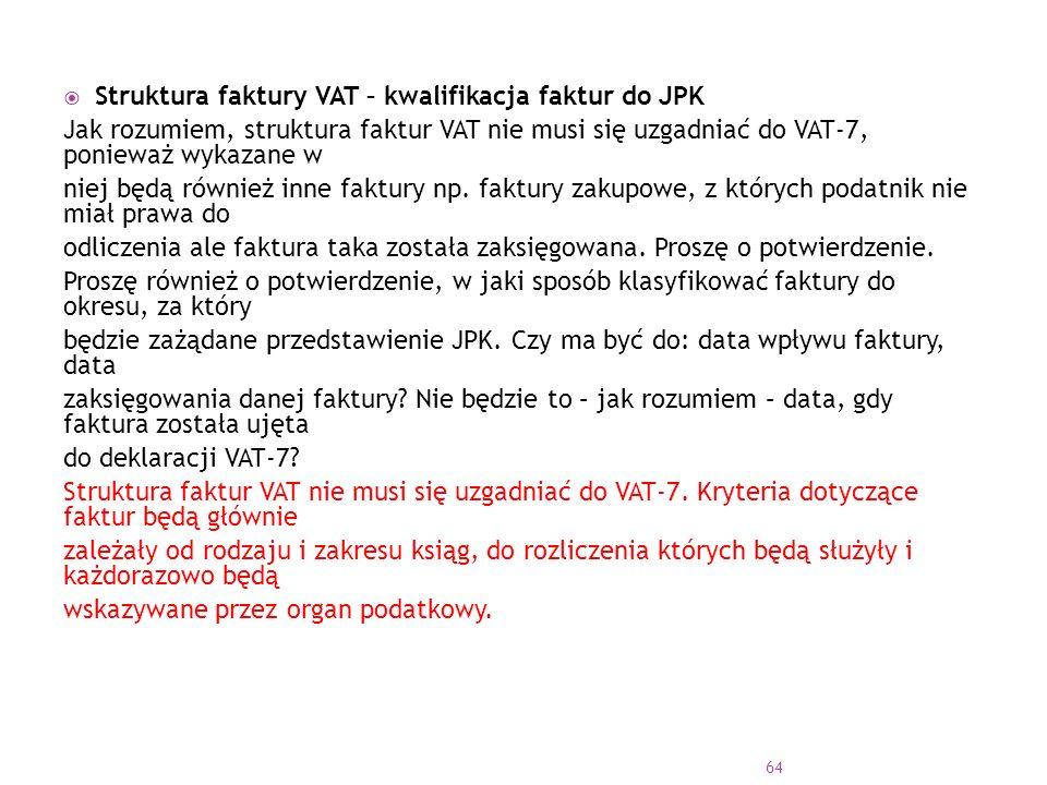  Struktura faktury VAT – kwalifikacja faktur do JPK Jak rozumiem, struktura faktur VAT nie musi się uzgadniać do VAT-7, ponieważ wykazane w niej będą również inne faktury np.