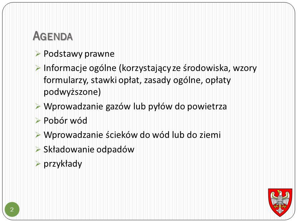 A GENDA 2  Podstawy prawne  Informacje ogólne (korzystający ze środowiska, wzory formularzy, stawki opłat, zasady ogólne, opłaty podwyższone)  Wpro